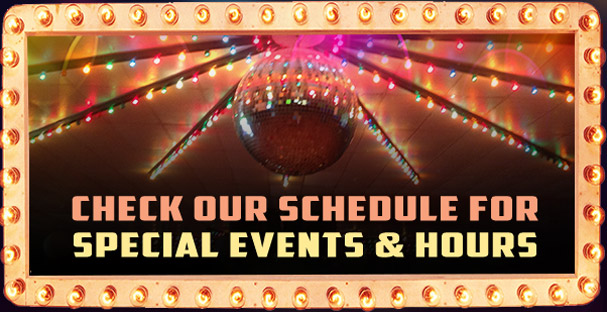 Check our schedule for special events and hours!